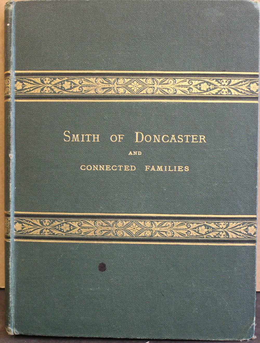 Image for Annals of Smith of Cantley, Balby, and Doncaster, County York; Embracing Elaborate Pedigrees of the Connected Families and Biographical Notices of Their More Eminent Members.