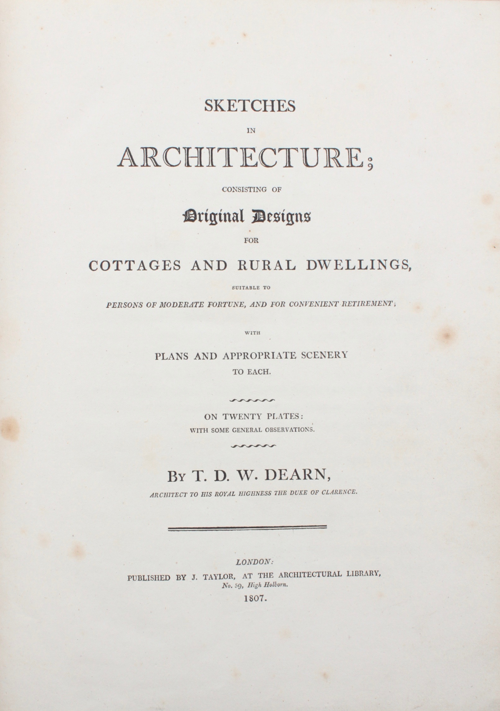 Image for Sketches in Architecture; Consisting of Original Designs For Cottages and Rural Dwellings, Suitable to Persons of Moderate Fortune, and for Convenient Retirement; With Plans and Appropriate Scenery to Each. On Twenty Plates: With General Observations.