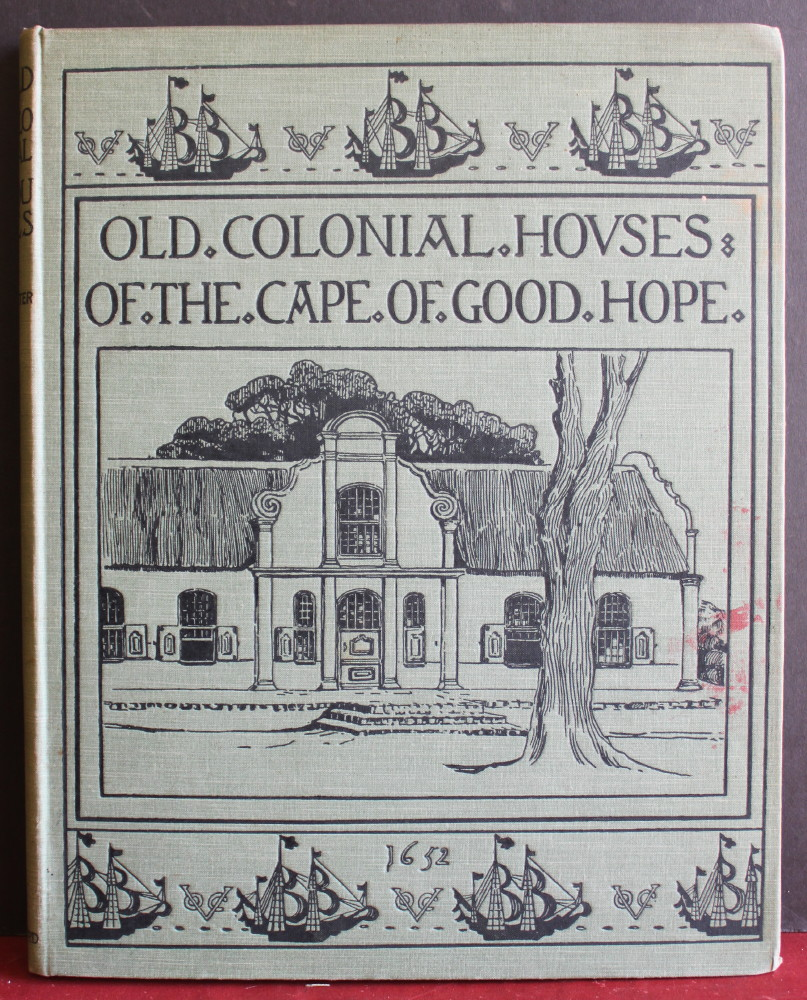 Image for Old Colonial Houses of the Cape of Good Hope Illustrated and Described; with a chapter on The Origin of Old Cape Architecture, by Herbert Baker.