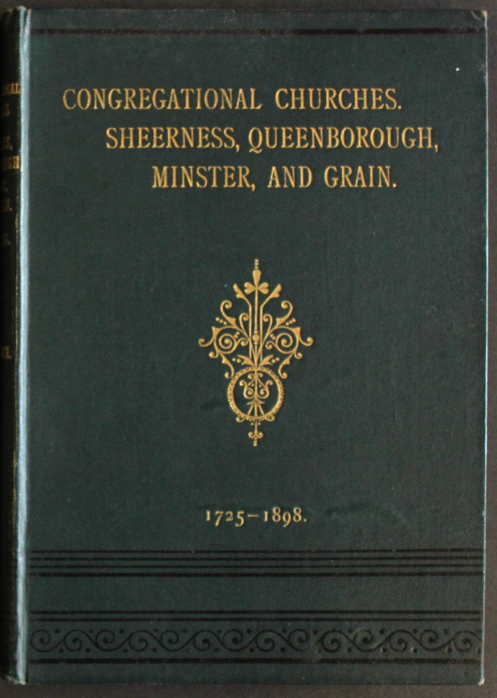 Image for History of the Congregational Churches of Sheerness, Queenborough, Minster, and the Isle of Grain, From the Year 1725 to 1898. Illustrated with portraits of representative men, and views of the chapels.