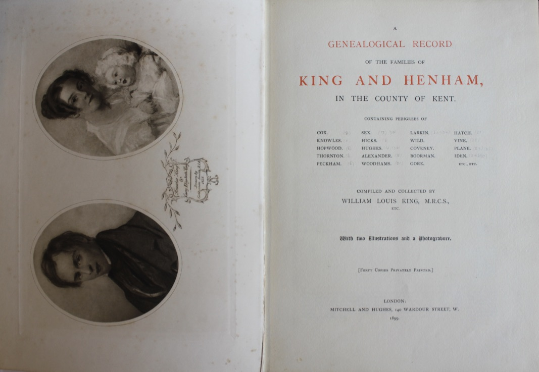 Image for A Genealogical Record of the Families of King and Henham, in the County of Kent. Containing Pedigrees of Cox, Knowles, Hopwood, Thornton, Peckham, Sex, Hicks, Hughes, Alexander, Woodhams, Larkin, Wild, Coveney, Boorman, Gore, Hatch, Vine, Plane, Iden, etc.