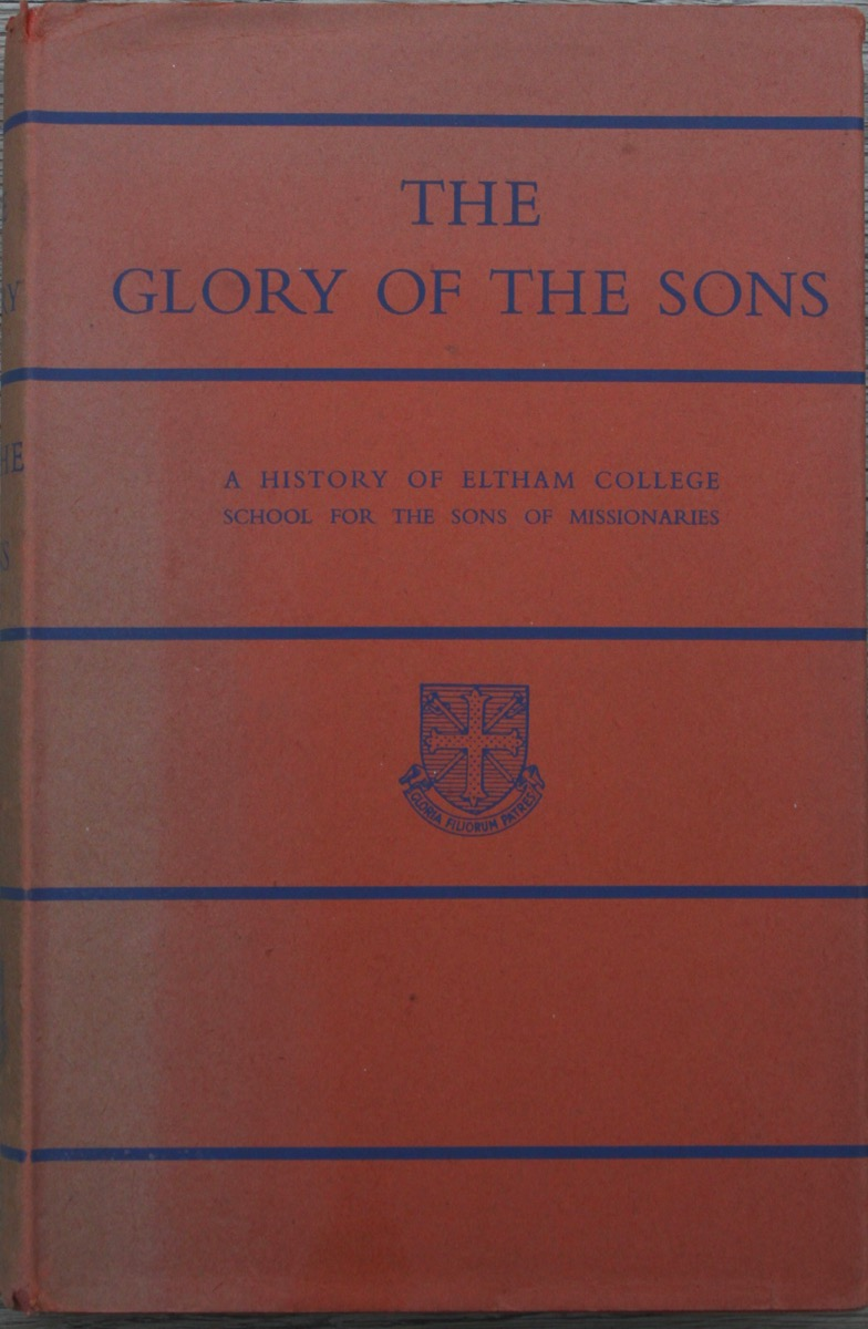 Image for The Glory of the Sons; a History of Eltham College School for the Sons of Missionaries, edited by Charles Witting.
