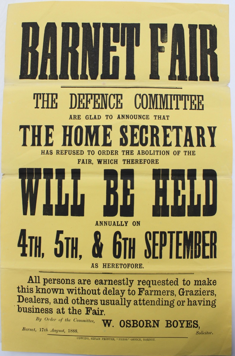 Image for The Defence Committee are glad to announce that the Home Secretary has refused to order the abolition of the fair which therefore will be held annually on 4th, 5th, & 6th September as heretofore... [with] To the Right Honourable Sir Henry Matthews Q.C., M.P., Her Majesty's Secretary of State, Home Department. The Humble Memorial...by way of Objection to the proposal...to abolish Barnet Fair...