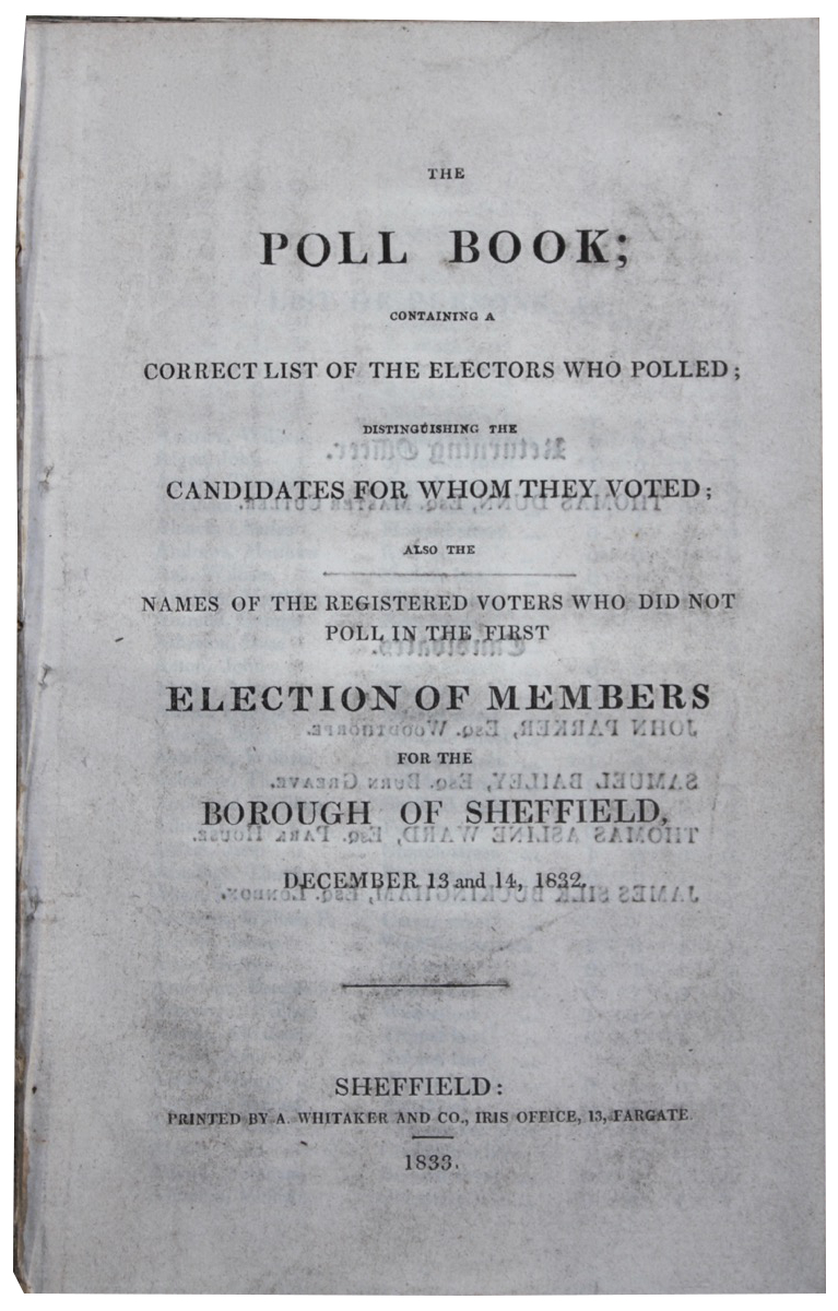 Image for The Poll Book; Containing a Correct List of the Electors who Polled; Distinguishing the Candidates for Whom They Voted; also the names of the registered voters who did not poll in the first Election of Members for the Borough of Sheffield, December 13 and 14, 1832.