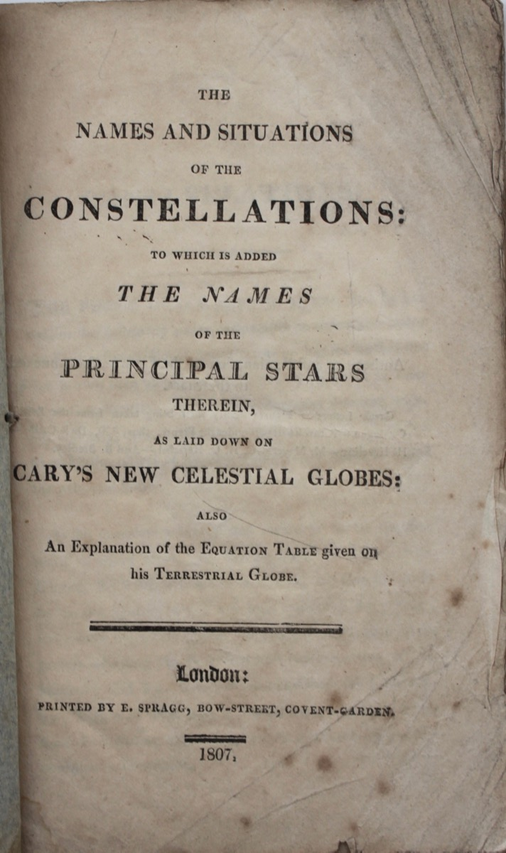 Image for The Names and Situations of the Constellations: to which is added the Names of the Principal Stars therein, as laid down by Cary's New Celestial Globes: also an explanation of the equation table given on his terrestrial globe.